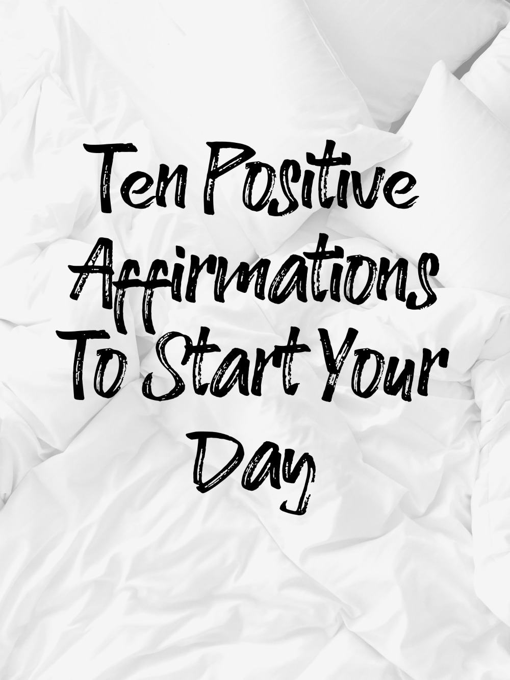 Ten Positive Affirmations To Start Your Day