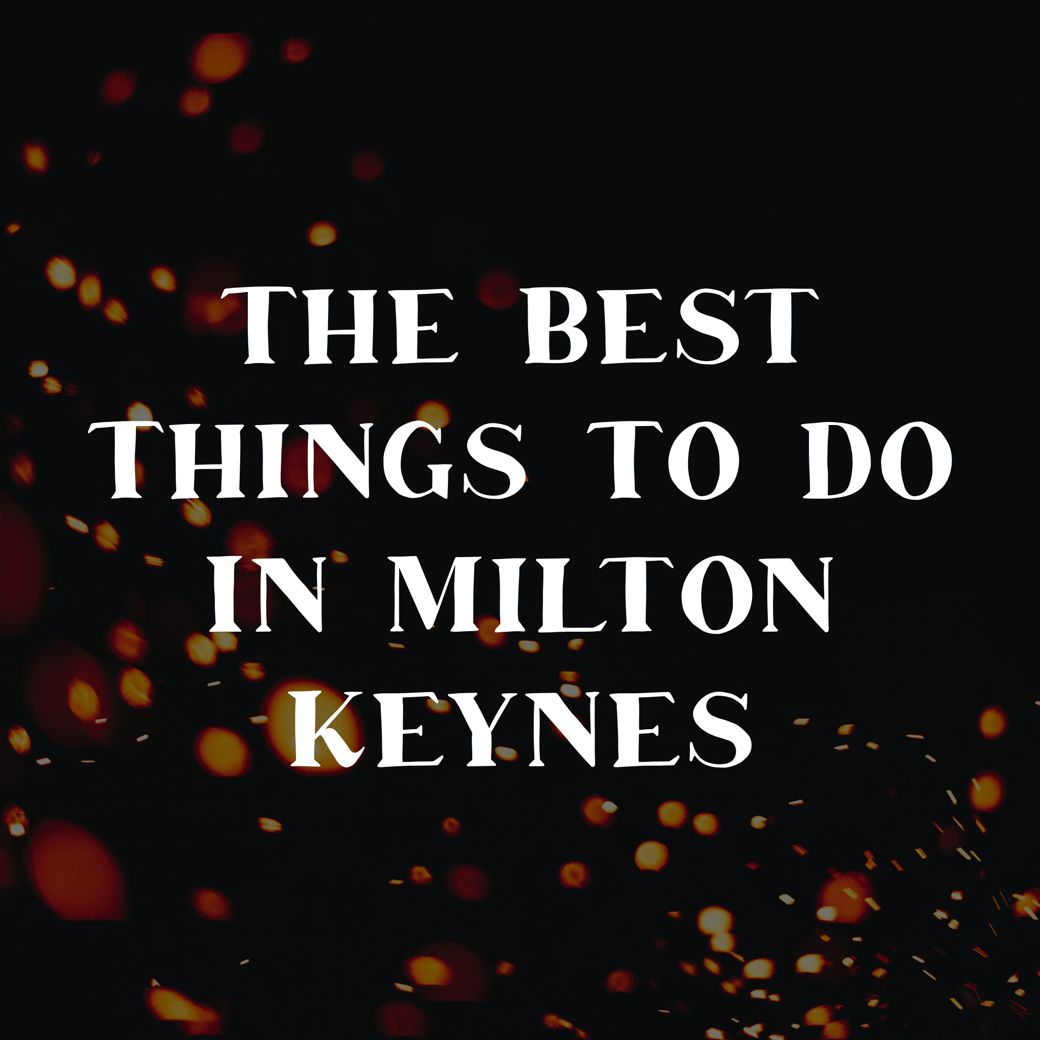 The BEST THINGS TO SEE AND DO IN MILTON KEYNES